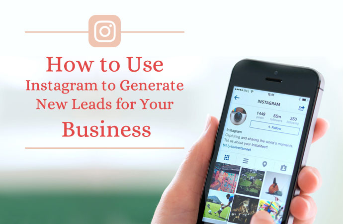 How to use Instagram to Generate New Leads for your Business
